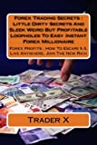 Forex Trading Secrets : Little Dirty Secrets And Sleek Weird But Profitable Loopholes To Easy Instant Forex Millionaire: Forex Profits : How To Escape 9-5, Live Anywhere, Join The New Rich