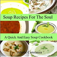 Soup Recipes For The Soul (A Quick And Easy Soup Cookbook)