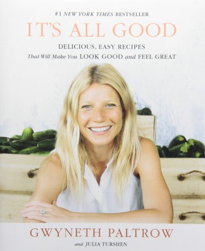 IT'S ALL GOOD: Delicious, Easy Recipes That Will Make You Look Good and Feel Great by Gwyneth Paltrow, Julia Turshen