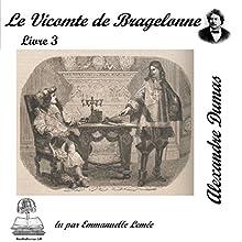Le vicomte de Bragelonne 3 (Les trois mousquetaires 3.3) | Livre audio Auteur(s) : Alexandre Dumas Narrateur(s) : Emmanuelle Lemée