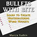 Bullets With Bite: Learn to Create Mouthwatering Word Nuggets Audiobook by Marcia Yudkin Narrated by Marcia Yudkin