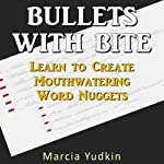 Bullets With Bite: Learn to Create Mouthwatering Word Nuggets | Marcia Yudkin