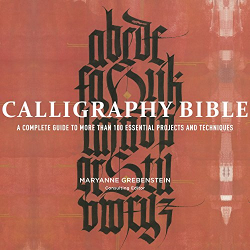 Calligraphy Bible: A Complete Guide to More Than 100 Essential Projects and Techniques (Fountain Pen Wedding)