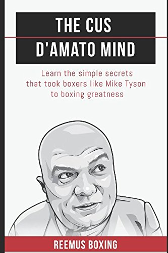 The Cus DAmato Mind Learn The Simple Secrets That Took Boxers Like Mike Tyson To Greatness [Boxing, Reemus - Bailey, Reemus] (Tapa Blanda)