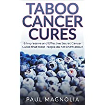 Cancer: Taboo Cancer Cures 6 Impressive and Secret Cancer Cures that Most People do not know about (Cancer, Cancer Cures, Yoga, Cancer Treatments, Cancer Medicine, Cancer Patient Book 1)