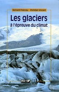 Les glaciers à l'épreuve du climat par Bernard Francou