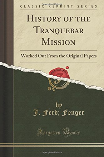 History of the Tranquebar Mission: Worked Out From the Original Papers (Classic Reprint)