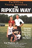 Parenting Young Athletes the Ripken Way, Cal Ripken, 1592401813