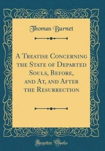 A Treatise Concerning the State of Departed Souls, Before, and AT, and After the Resurrection (Classic Reprint) pdf epub