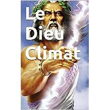 Le Dieu Climat (French Edition)