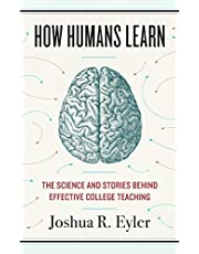 How Humans Learn: The Science and Stories behind Effective College Teaching