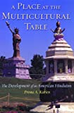 A Place at the Multicultural Table : The Development of an American Hinduism, Kurien, Prema A., 0813540550