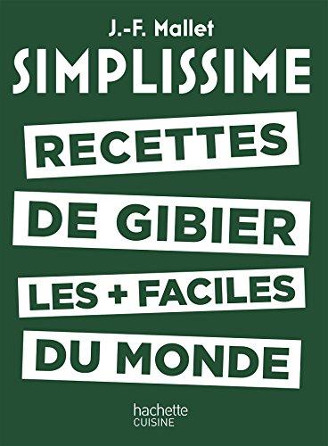 Les recettes de gibier les + faciles du monde par Jean-François Mallet