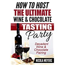 How To Host The Ultimate Wine And Chocolate Tasting Party: Decadent Wine And Chocolate Pairing