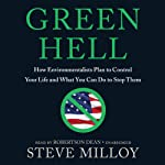 Green Hell: How Environmentalists Plan to Control Your Life and What You Can Do to Stop Them | Steven Milloy