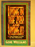 Living In The Zoo And Loving It!: One Pastor's Life in the Ministry offers