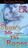 Show Me The Ropes ~ Lothario Series ~ Book 2