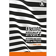 Fashion Studies: Research Methods, Sites, and Practices (Dress, Body, Culture)
