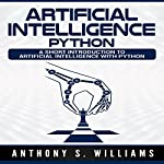 Artificial Intelligence Python: A Short Introduction to Artificial Intelligence with Python | Anthony Williams
