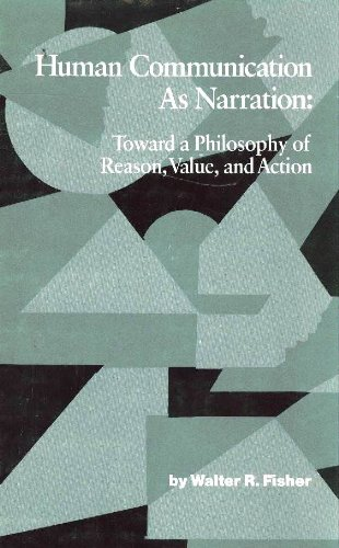 Human Communication As Narration: Toward a Philosophy of Reason, Value and Action (Studies in Rhetoric/Communication)