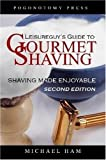 Leisureguy's Guide to Gourmet Shaving: Shaving Made Enjoyable, Second Edition
