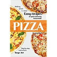 EASY RECIPES OF QUICK AND TASTY HOMEMADE PIZZA FOR DUMMIES. STEP-BY-STEP INSTRUCTIONS.