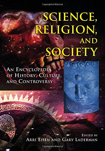 Science, Religion, And Society: An Encyclopedia of History, Culture, And Controversy (2 vol. set)