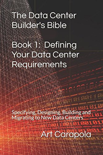 The Data Center Builders Bible   Book 1  Defining Your Data Center Requirements  Specifying  Designing  Building And Migrating To New Data Centers