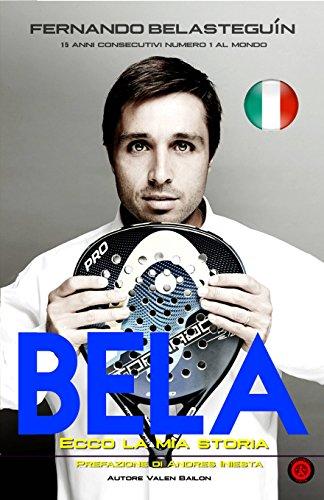 BELA: ECCO LA MIA STORIA: Fernando Belasteguin 15 anni consecutivi numero 1 al mondo