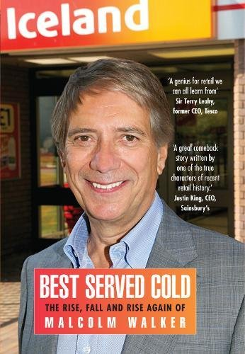 Best Served Cold: The Rise, Fall and Rise Again of Malcolm Walker - CEO of Iceland Foods