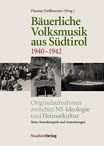 Bäuerliche Volksmusik aus Südtirol 1940-1942. Originalaufnahmen zwischen NS-Ideologie und Heimatkultur