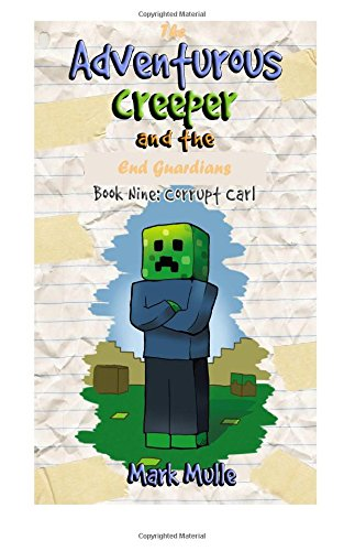 Download The Adventurous Creeper and the End Guardians (Book 9): Corrupt Carl (An Unofficial Minecraft Book for Kids Age 6-12) (Diary of An Adventurous Creeper) (Volume 9) PDF