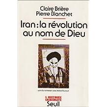 Iran, la révolution au nom de Dieu