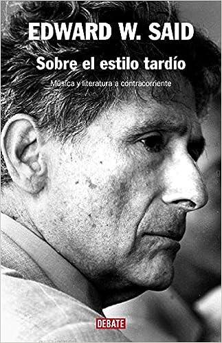 sobre el estilo tardio late style musica y literatura a contracorriente spanish edition