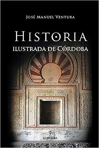 Historia Ilustrada de Córdoba (Andalucía): Amazon.es: Ventura, Jose Manuel: Libros