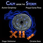 Calm Before the Storm: Aurora Conspiracy Prequel Series Three | Ginger Gelsheimer,Christina Keats