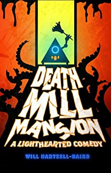Death Mill Mansion: A Lighthearted Comedy by [Hartzell-Baird, Will]