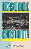 Reasonable Christianity, John Rendle-Short, 0852342896