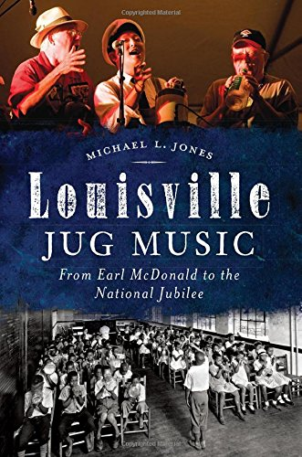 Louisville Jug Music: From Earl McDonald to the National (Three Jug)