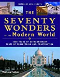 The Seventy Wonders of the Modern World: 1500 Years of Extraordinary Feats of Engineering and Construction