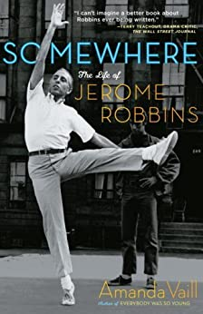 Somewhere: The Life of Jerome Robbins by [Vaill, Amanda]