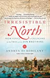 Irresistible North, Andrea Di Robilant, 0307390667