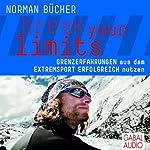 Break your limits: Grenzerfahrungen aus dem Extremsport erfolgreich nutzen | Norman Bücher