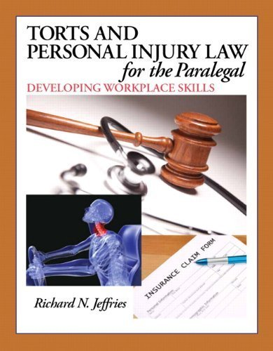 Torts and Personal Injury Law for the Paralegal: Developing Workplace Skills by Richard Jeffries (2013-03-01)
