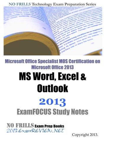 Microsoft Office Specialist MOS Certification on Microsoft Office 2013 MS Word, Excel & Outlook 2013 ExamFOCUS Study Notes