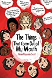 """""""The Things that Come Out of My Mouth"""": The strange and bizarre things that parents find themselves saying when they have kids. True, hilarious, and stranger than fiction! (Volume 1)"""