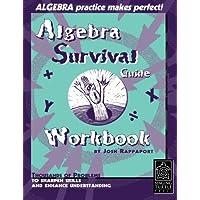 Algebra Survival Guide Workbook: Thousands of Problems To Sharpen Skills and Enhance Understanding