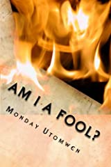 Am I a Fool?: He who has no joy should check himself, perhaps he is dinning with a fool Paperback