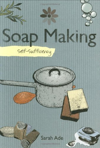 Self-sufficiency Soapmaking by Sarah Ade (2009-04-25) by New Holland Publishers Ltd