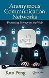 Anonymous Communication Networks, Kun Peng, 143988157X